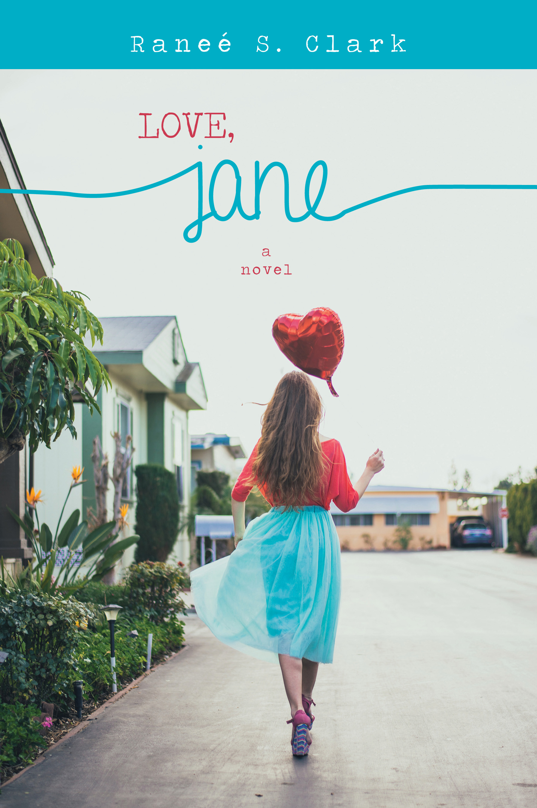 Love, Jane book cover: Girl wearing bright blue skirt, red shirt, colorful wedge sandals, holding a red heart cellophane balloon walking away from the camera next to building green building with tropical plants.